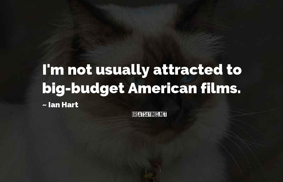 Ian Hart Sayings: I'm not usually attracted to big-budget American films.