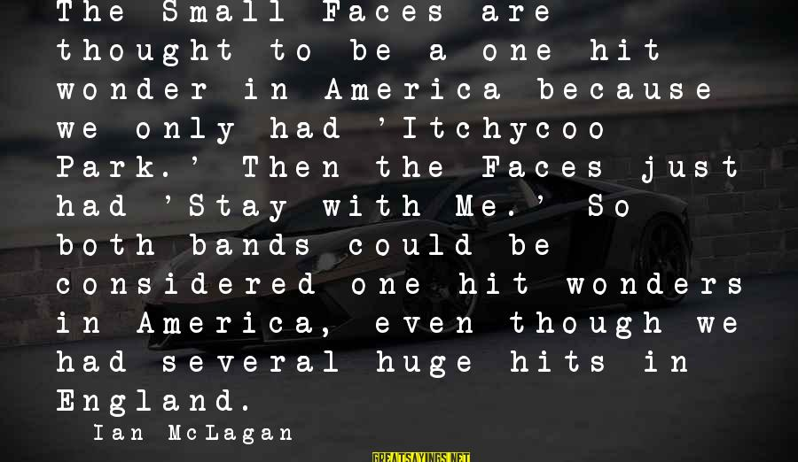 Ian Mclagan Sayings By Ian McLagan: The Small Faces are thought to be a one-hit wonder in America because we only
