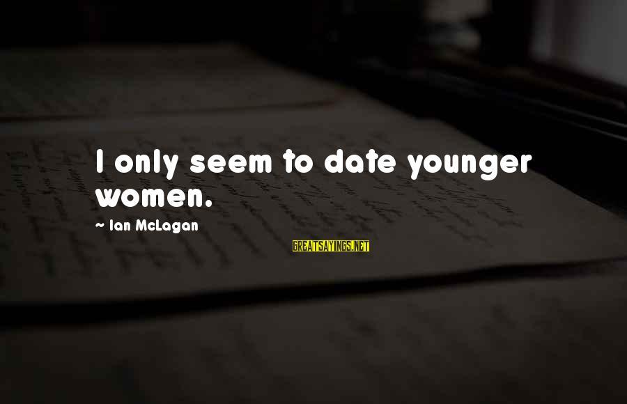 Ian Mclagan Sayings By Ian McLagan: I only seem to date younger women.