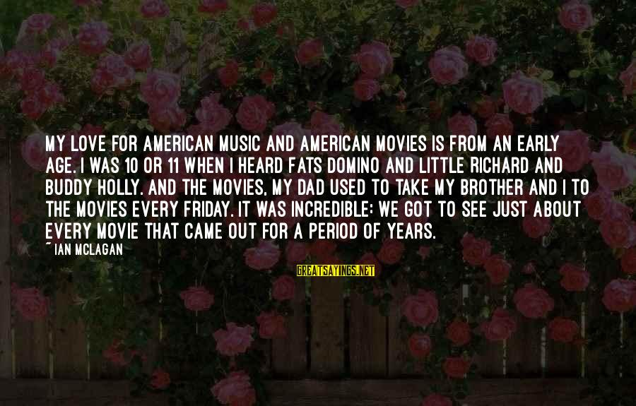Ian Mclagan Sayings By Ian McLagan: My love for American music and American movies is from an early age. I was