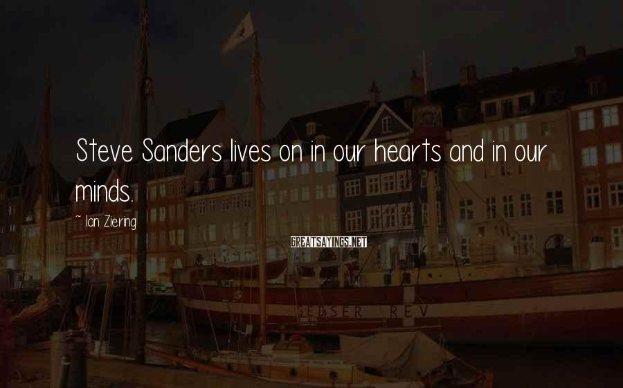 Ian Ziering Sayings: Steve Sanders lives on in our hearts and in our minds.