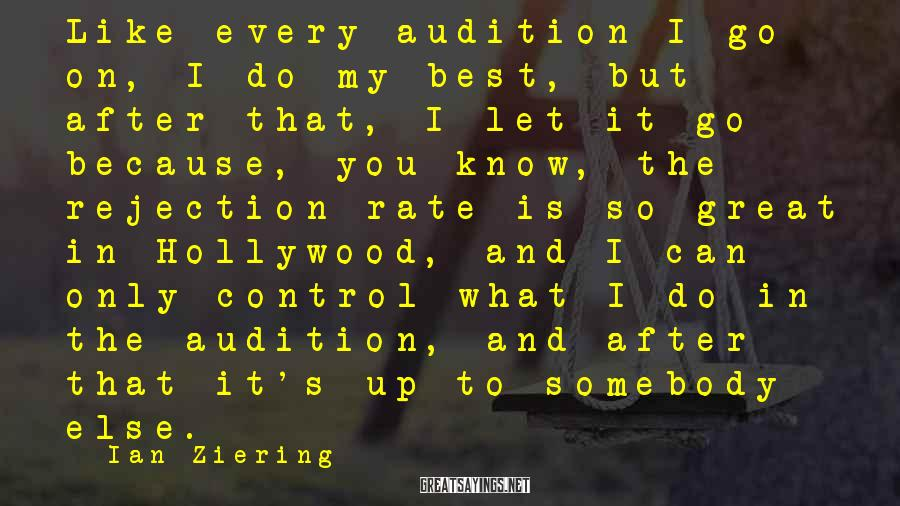 Ian Ziering Sayings: Like every audition I go on, I do my best, but after that, I let