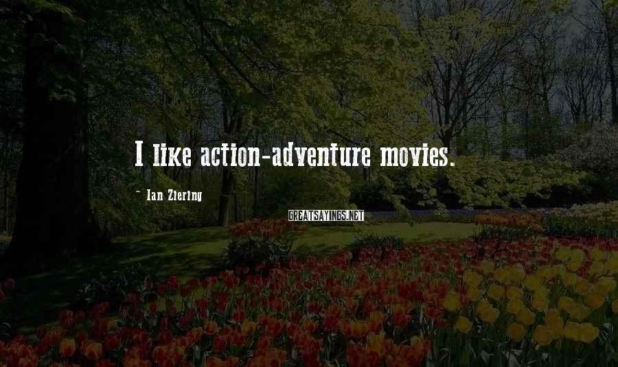 Ian Ziering Sayings: I like action-adventure movies.
