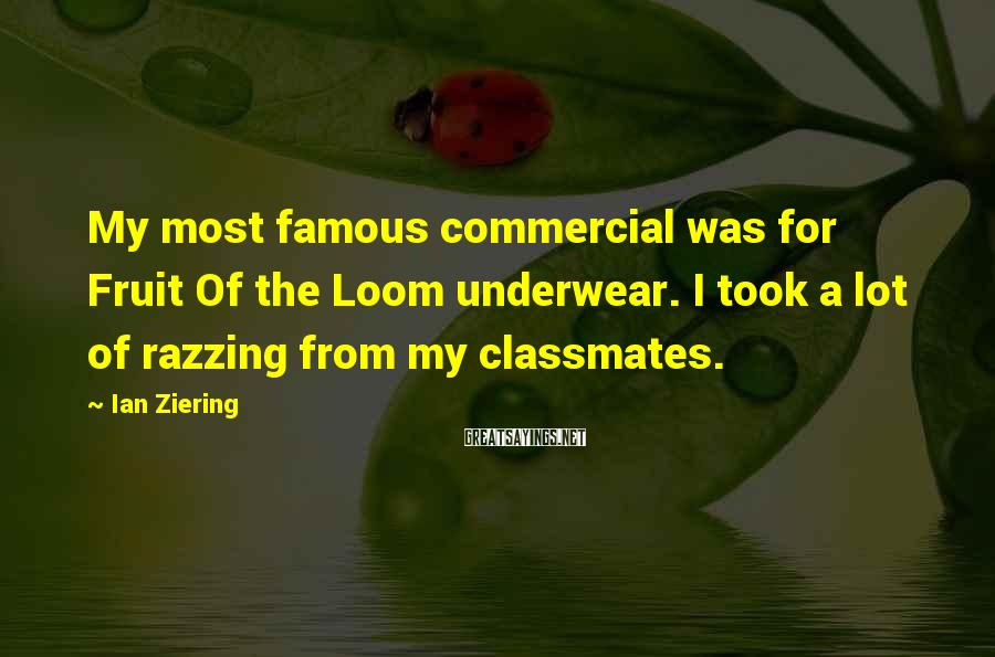 Ian Ziering Sayings: My most famous commercial was for Fruit Of the Loom underwear. I took a lot