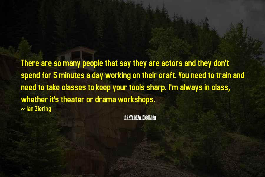 Ian Ziering Sayings: There are so many people that say they are actors and they don't spend for