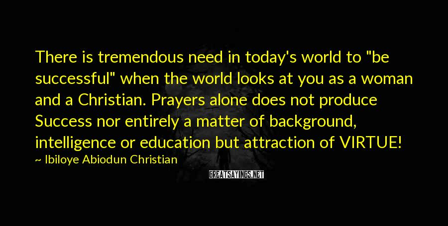 """Ibiloye Abiodun Christian Sayings: There is tremendous need in today's world to """"be successful"""" when the world looks at"""