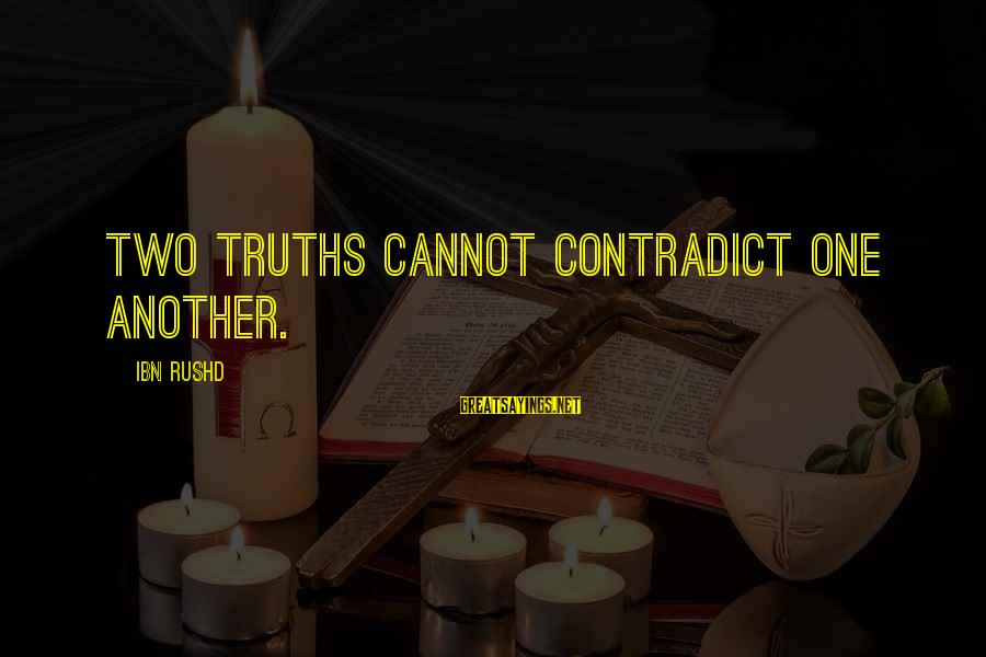 Ibn Rushd Sayings By Ibn Rushd: Two truths cannot contradict one another.