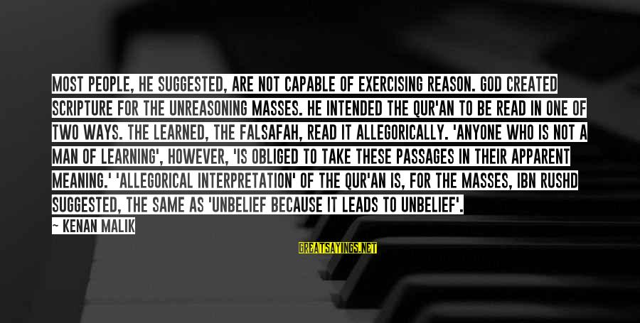 Ibn Rushd Sayings By Kenan Malik: Most people, he suggested, are not capable of exercising reason. God created scripture for the