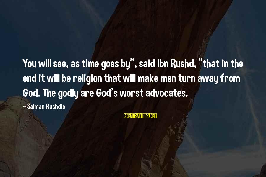 """Ibn Rushd Sayings By Salman Rushdie: You will see, as time goes by"""", said Ibn Rushd, """"that in the end it"""