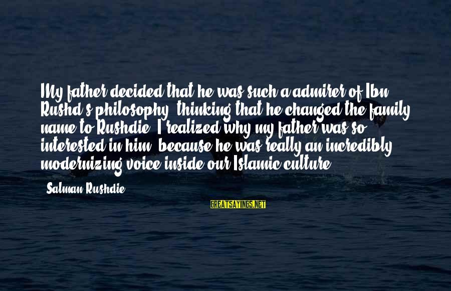 Ibn Rushd Sayings By Salman Rushdie: My father decided that he was such a admirer of Ibn Rushd's philosophy, thinking that