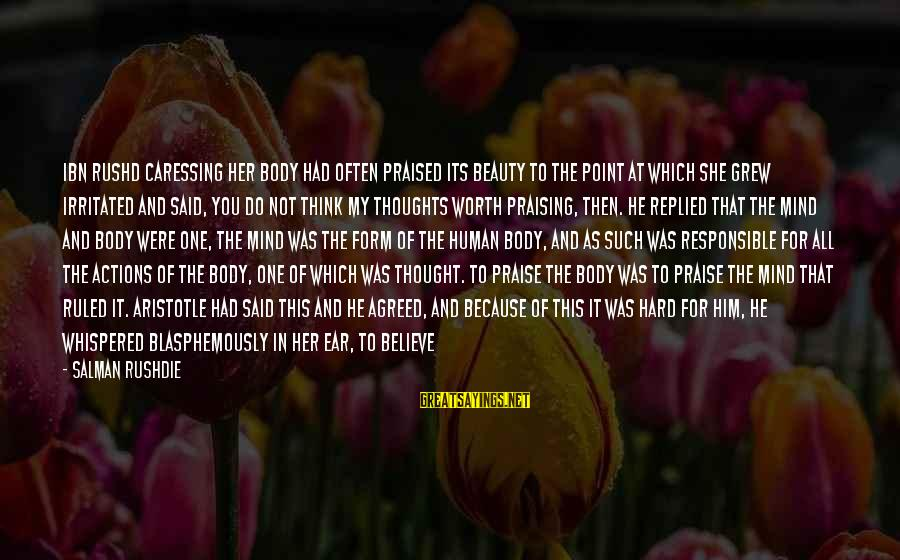 Ibn Rushd Sayings By Salman Rushdie: Ibn Rushd caressing her body had often praised its beauty to the point at which