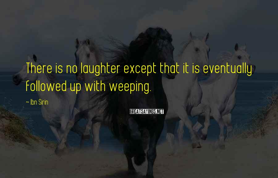 Ibn Sirin Sayings: There is no laughter except that it is eventually followed up with weeping.