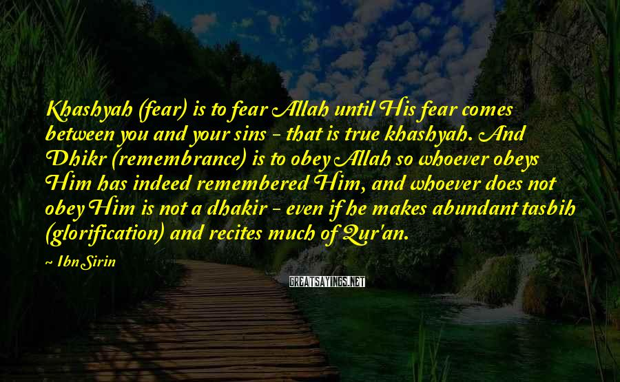 Ibn Sirin Sayings: Khashyah (fear) is to fear Allah until His fear comes between you and your sins