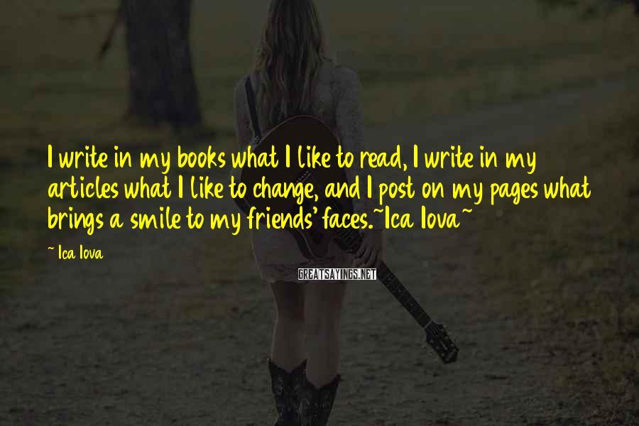 Ica Iova Sayings: I write in my books what I like to read, I write in my articles