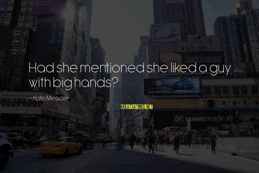 Ice Skates Sayings By Kate Meader: Had she mentioned she liked a guy with big hands?