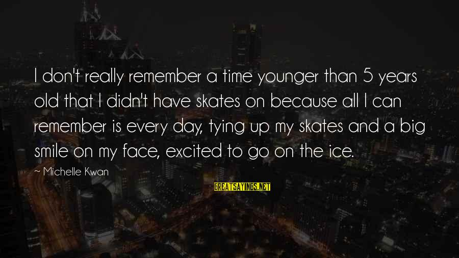 Ice Skates Sayings By Michelle Kwan: I don't really remember a time younger than 5 years old that I didn't have