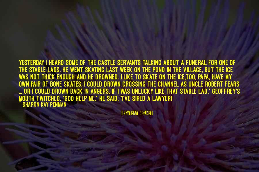 Ice Skates Sayings By Sharon Kay Penman: Yesterday I heard some of the castle servants talking about a funeral for one of