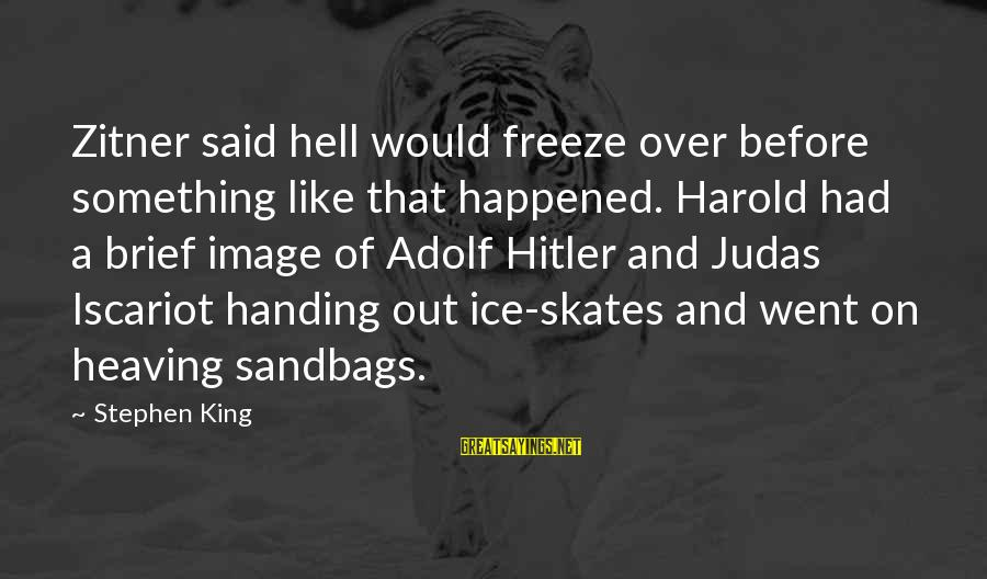 Ice Skates Sayings By Stephen King: Zitner said hell would freeze over before something like that happened. Harold had a brief