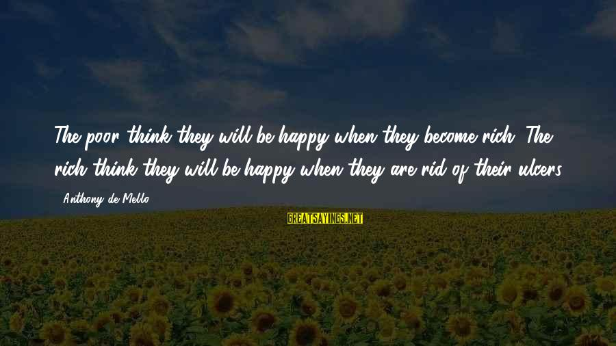 Ichabod Crane Love Sayings By Anthony De Mello: The poor think they will be happy when they become rich. The rich think they