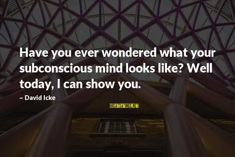 Icke's Sayings By David Icke: Have you ever wondered what your subconscious mind looks like? Well today, I can show