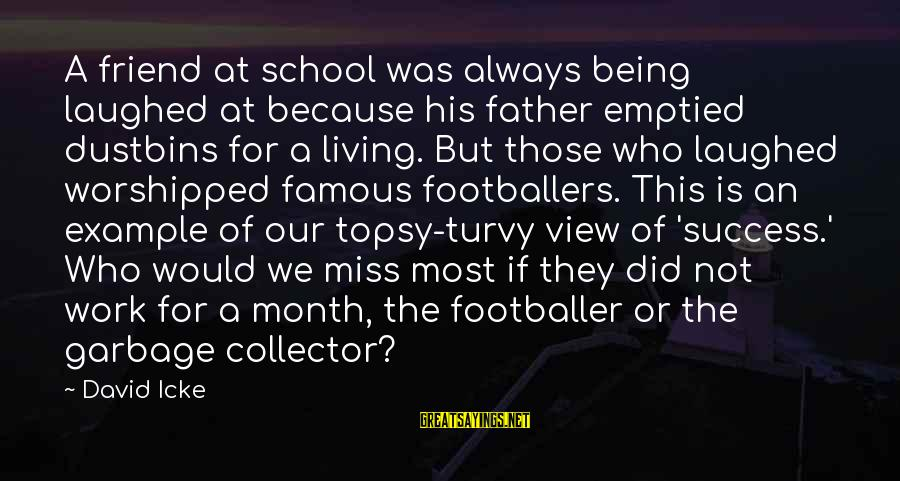 Icke's Sayings By David Icke: A friend at school was always being laughed at because his father emptied dustbins for