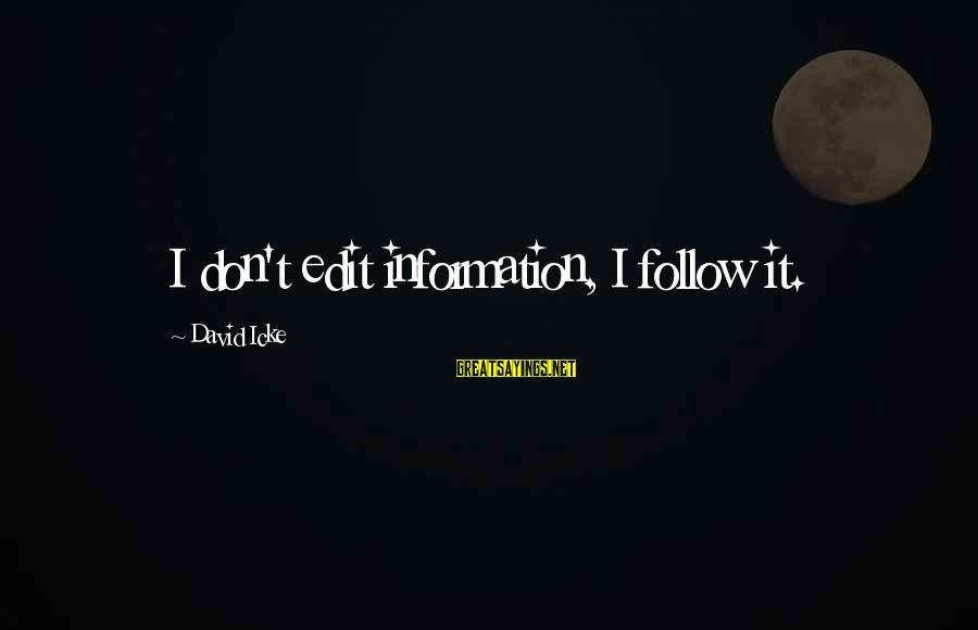Icke's Sayings By David Icke: I don't edit information, I follow it.