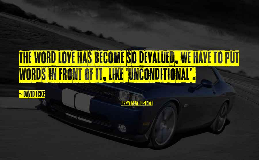Icke's Sayings By David Icke: The word love has become so devalued, we have to put words in front of