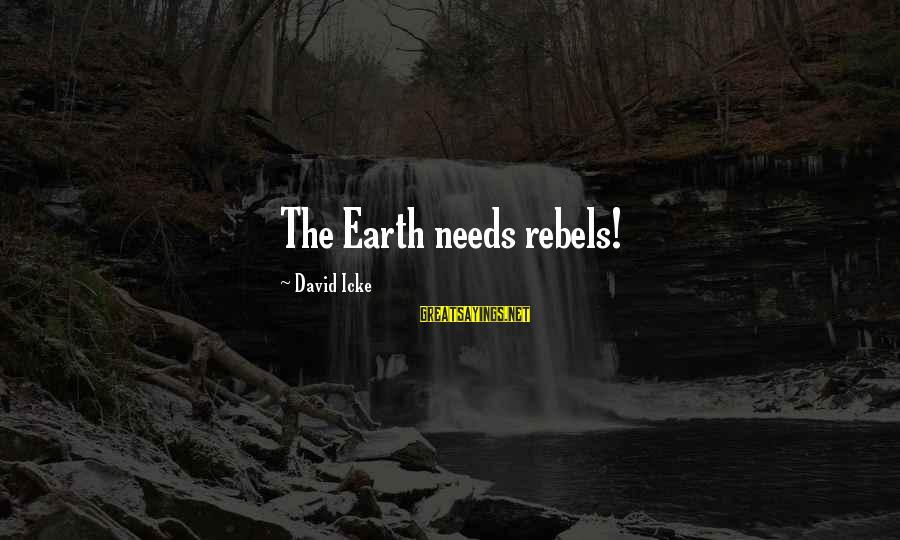 Icke's Sayings By David Icke: The Earth needs rebels!