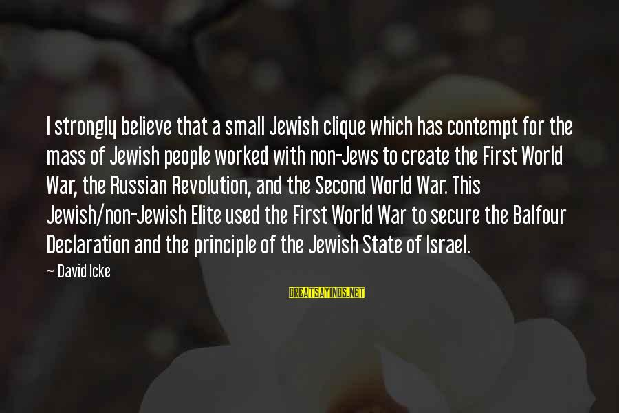 Icke's Sayings By David Icke: I strongly believe that a small Jewish clique which has contempt for the mass of