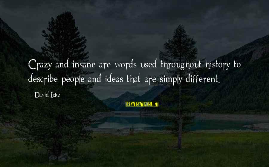 Icke's Sayings By David Icke: Crazy and insane are words used throughout history to describe people and ideas that are