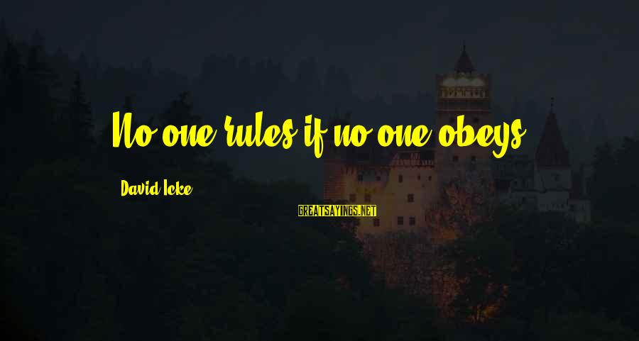Icke's Sayings By David Icke: No one rules if no one obeys
