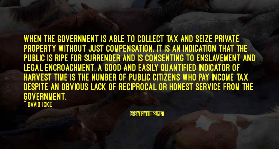 Icke's Sayings By David Icke: When the government is able to collect tax and seize private property without just compensation,