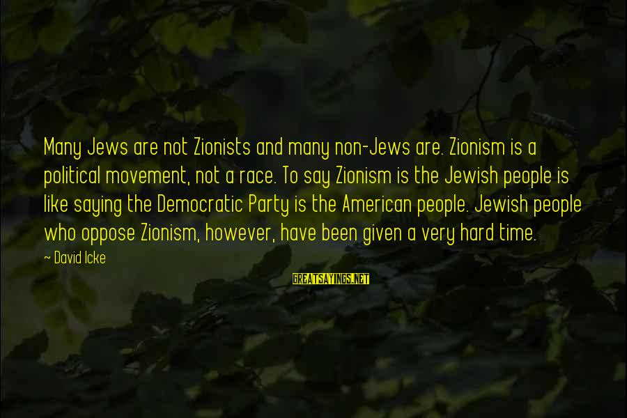 Icke's Sayings By David Icke: Many Jews are not Zionists and many non-Jews are. Zionism is a political movement, not