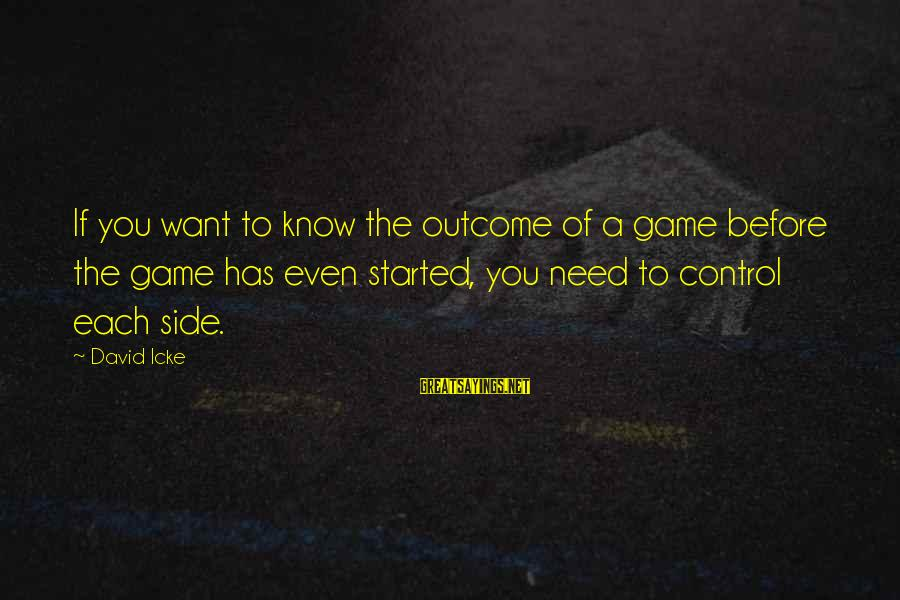 Icke's Sayings By David Icke: If you want to know the outcome of a game before the game has even