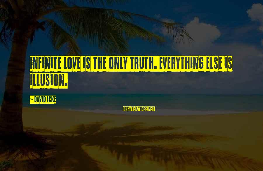 Icke's Sayings By David Icke: Infinite love is the only truth. Everything else is illusion.