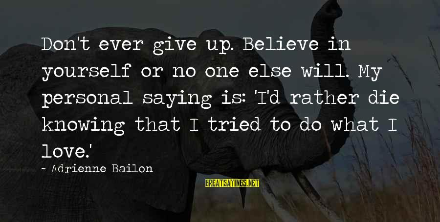 I'd Rather Love Sayings By Adrienne Bailon: Don't ever give up. Believe in yourself or no one else will. My personal saying