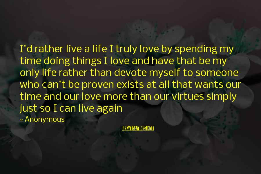 I'd Rather Love Sayings By Anonymous: I'd rather live a life I truly love by spending my time doing things I