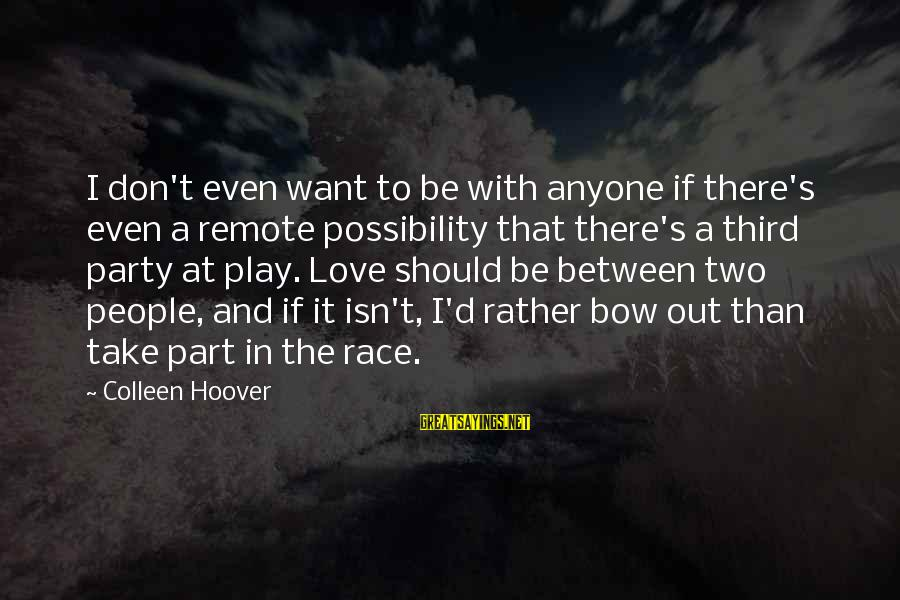 I'd Rather Love Sayings By Colleen Hoover: I don't even want to be with anyone if there's even a remote possibility that