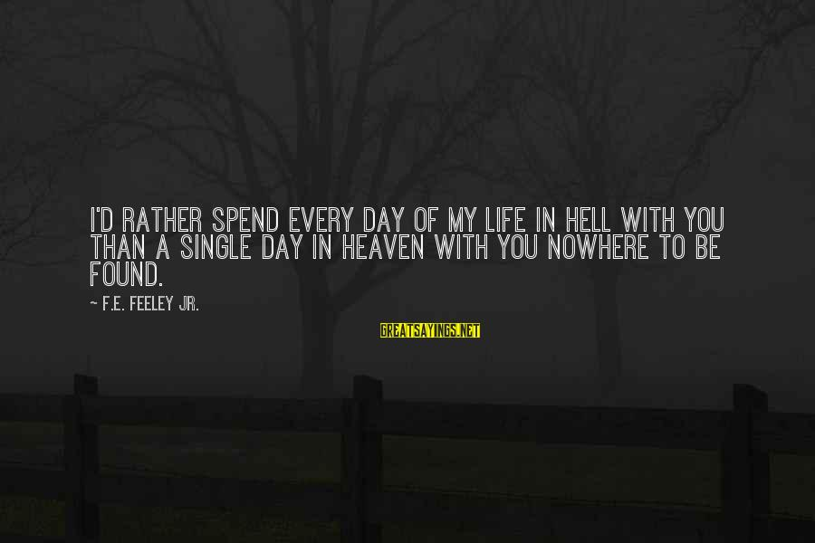 I'd Rather Love Sayings By F.E. Feeley Jr.: I'd rather spend every day of my life in hell with you than a single
