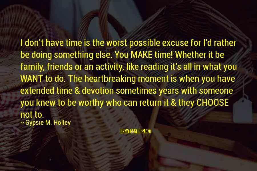 I'd Rather Love Sayings By Gypsie M. Holley: I don't have time is the worst possible excuse for I'd rather be doing something