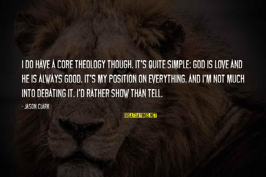 I'd Rather Love Sayings By Jason Clark: I do have a core theology though. It's quite simple: God is love and He