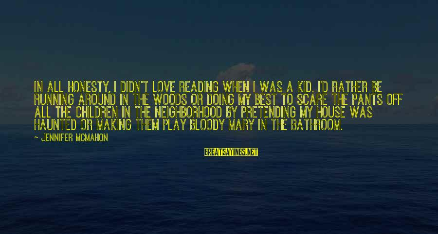 I'd Rather Love Sayings By Jennifer McMahon: In all honesty, I didn't love reading when I was a kid. I'd rather be