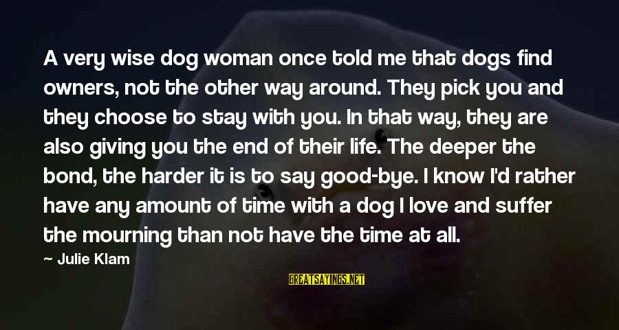 I'd Rather Love Sayings By Julie Klam: A very wise dog woman once told me that dogs find owners, not the other