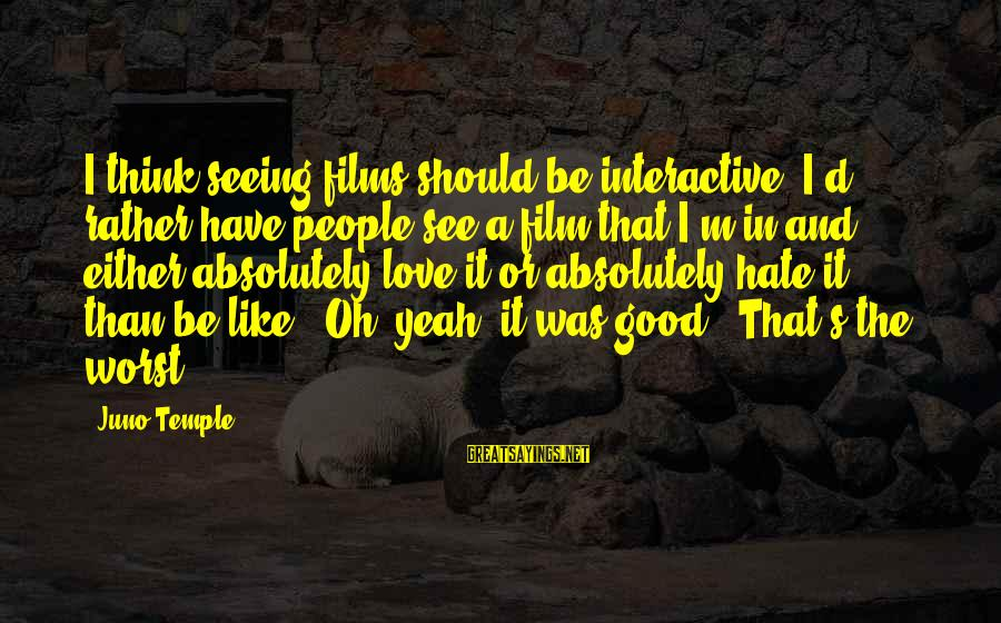 I'd Rather Love Sayings By Juno Temple: I think seeing films should be interactive. I'd rather have people see a film that