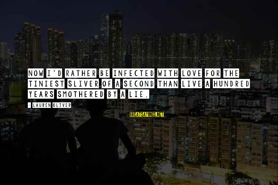 I'd Rather Love Sayings By Lauren Oliver: Now I'd rather be infected with love for the tiniest sliver of a second than