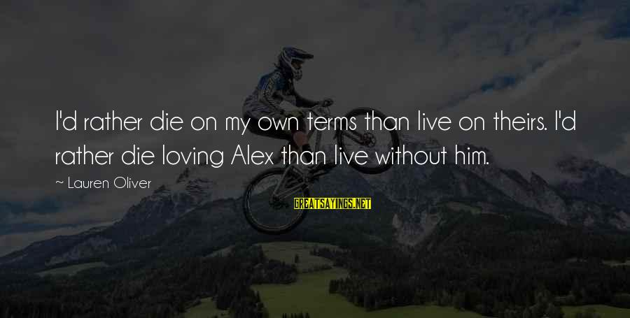 I'd Rather Love Sayings By Lauren Oliver: I'd rather die on my own terms than live on theirs. I'd rather die loving