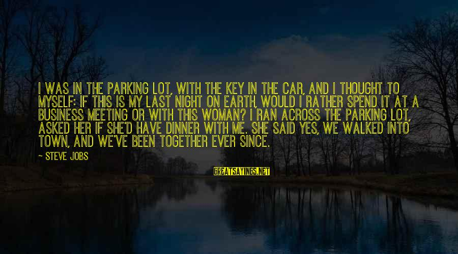 I'd Rather Love Sayings By Steve Jobs: I was in the parking lot, with the key in the car, and I thought