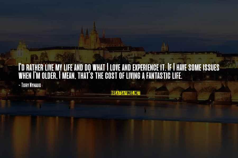 I'd Rather Love Sayings By Tory Nyhaug: I'd rather live my life and do what I love and experience it. If I