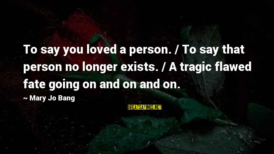 Identity In The Book Thief Sayings By Mary Jo Bang: To say you loved a person. / To say that person no longer exists. /
