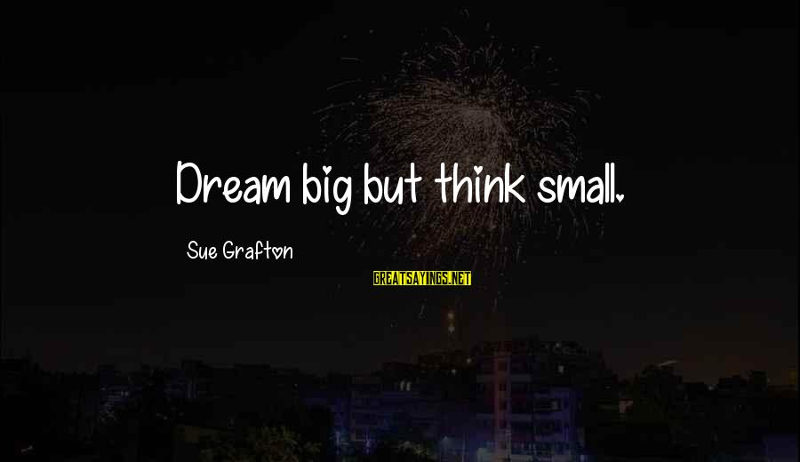 Identity In The Book Thief Sayings By Sue Grafton: Dream big but think small.